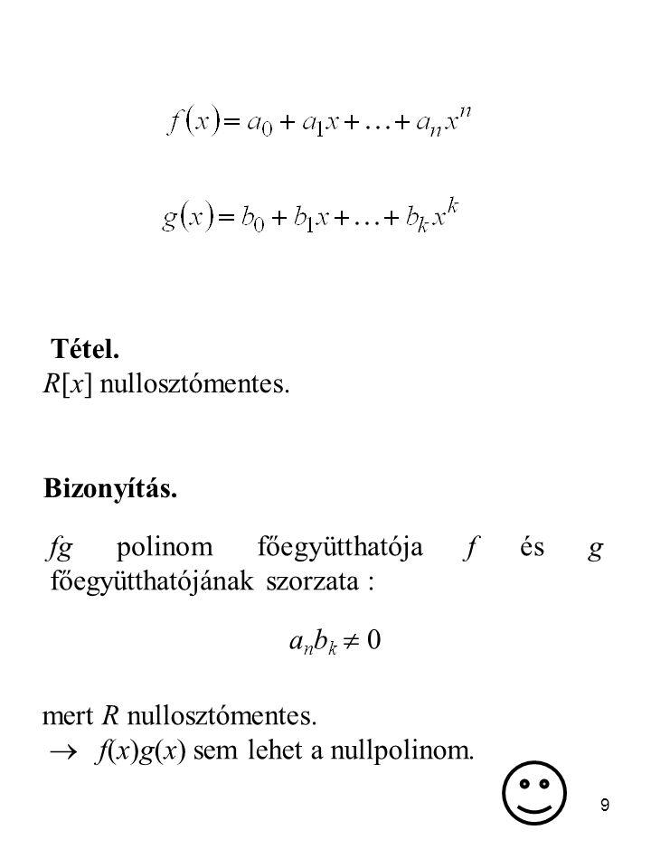 Tétel. R[x] nullosztómentes. Bizonyítás. fg polinom főegyütthatója f és g főegyütthatójának szorzata :